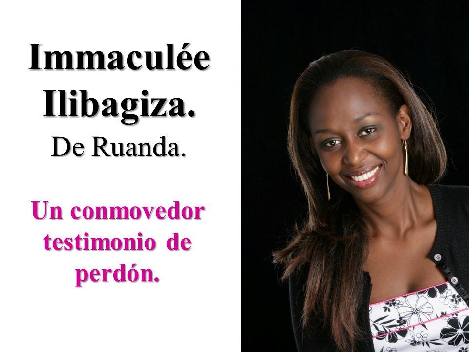 Immaculée Ilibagiza. De Ruanda. De Ruanda. Un conmovedor testimonio de perdón.