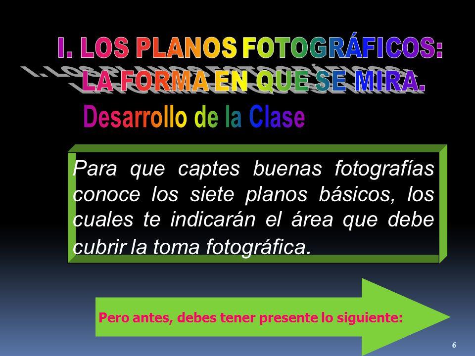 6 Para que captes buenas fotografías conoce los siete planos básicos, los cuales te indicarán el área que debe cubrir la toma fotográfica.
