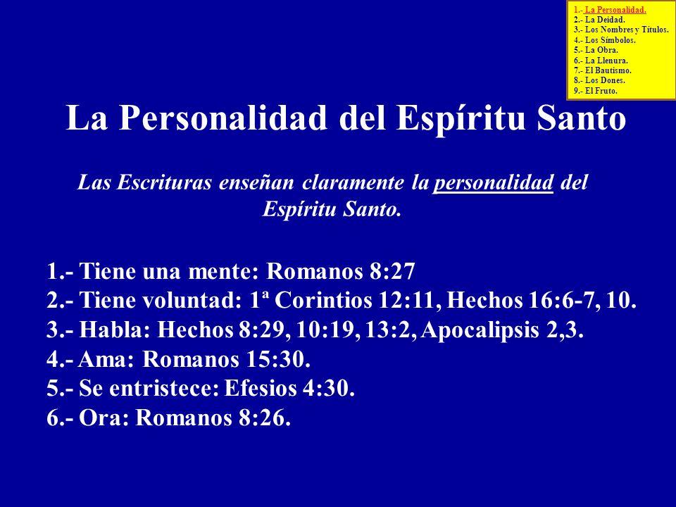 La Personalidad del Espíritu Santo 1.- Tiene una mente: Romanos 8:27 2.- Tiene voluntad: 1ª Corintios 12:11, Hechos 16:6-7, 10. 3.- Habla: Hechos 8:29