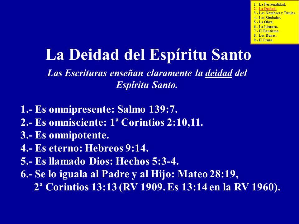 La Deidad del Espíritu Santo 1.- Es omnipresente: Salmo 139:7. 2.- Es omnisciente: 1ª Corintios 2:10,11. 3.- Es omnipotente. 4.- Es eterno: Hebreos 9: