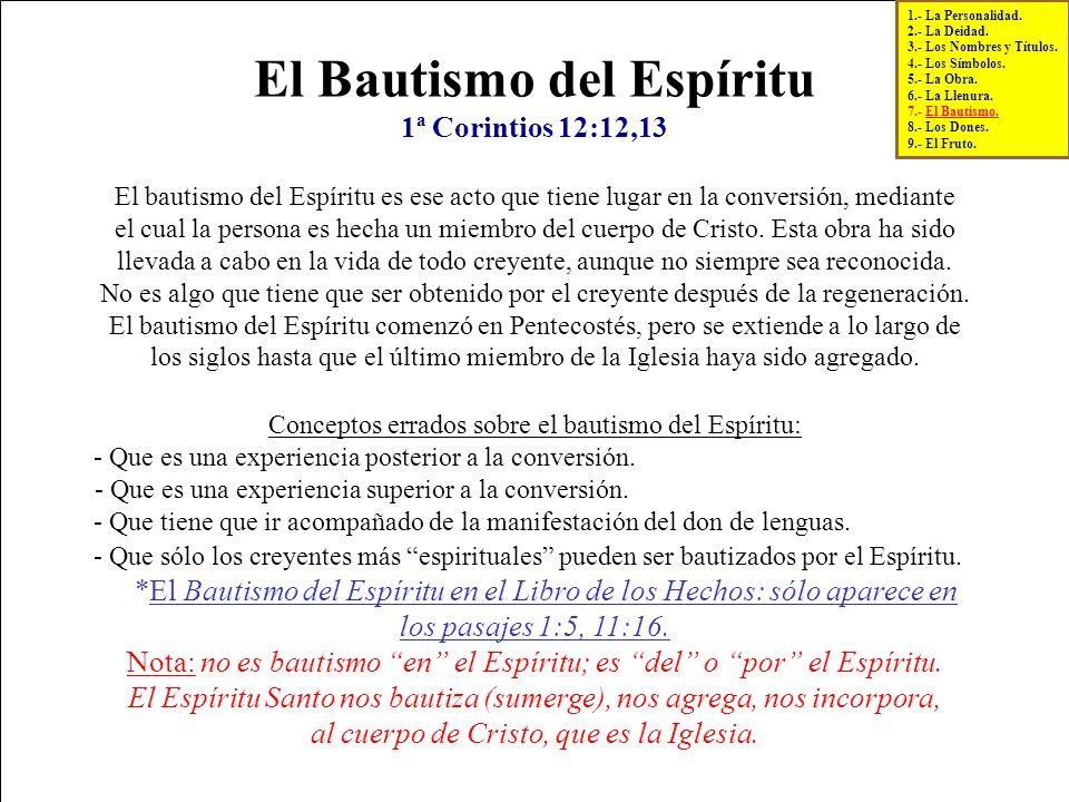 El Bautismo del Espíritu 1ª Corintios 12:12,13 El bautismo del Espíritu es ese acto que tiene lugar en la conversión, mediante el cual la persona es h