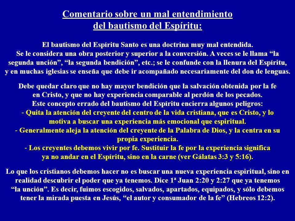 Comentario sobre un mal entendimiento del bautismo del Espíritu: El bautismo del Espíritu Santo es una doctrina muy mal entendida. Se le considera una