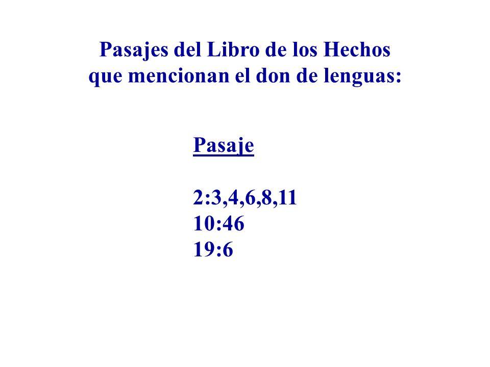 Pasajes del Libro de los Hechos que mencionan el don de lenguas: Pasaje 2:3,4,6,8,11 10:46 19:6