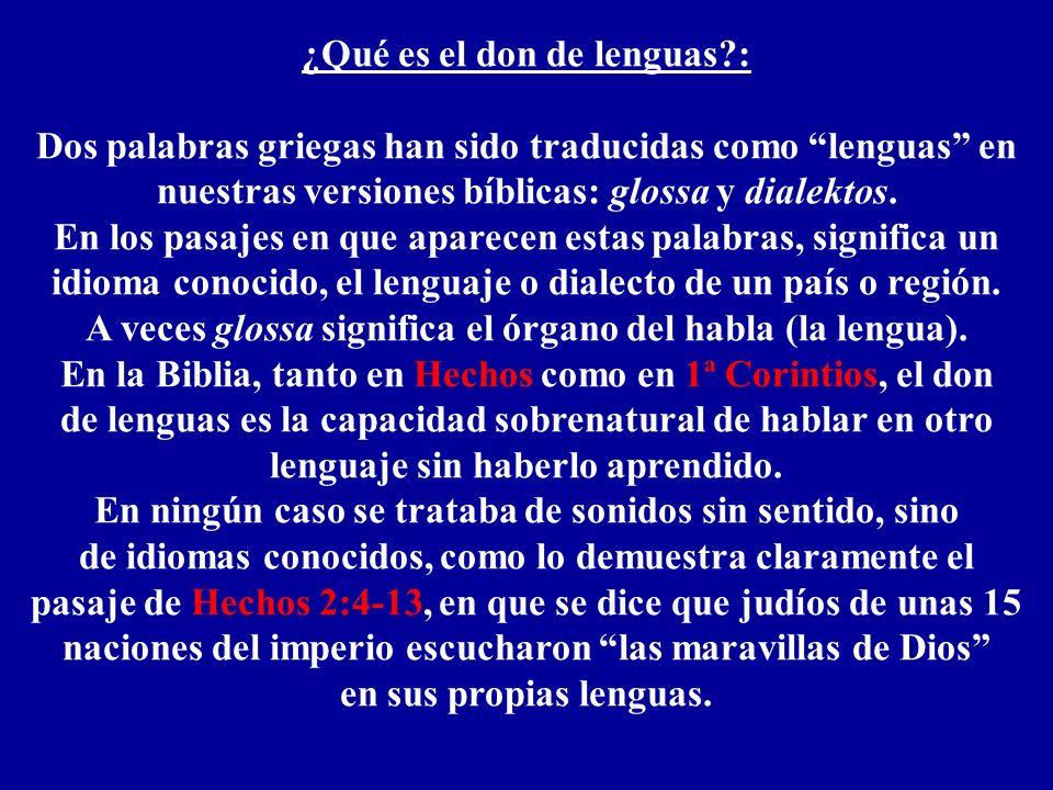 ¿Qué es el don de lenguas?: Dos palabras griegas han sido traducidas como lenguas en nuestras versiones bíblicas: glossa y dialektos. En los pasajes e