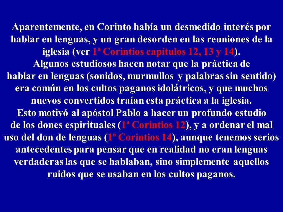 Aparentemente, en Corinto había un desmedido interés por hablar en lenguas, y un gran desorden en las reuniones de la iglesia (ver 1ª Corintios capítu