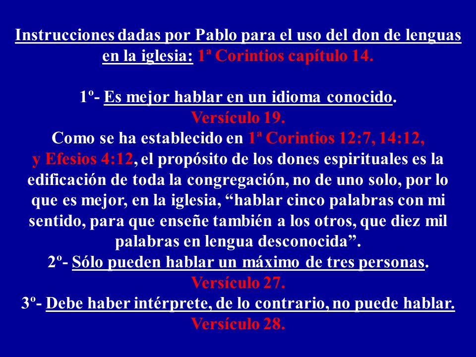 Instrucciones dadas por Pablo para el uso del don de lenguas en la iglesia: 1ª Corintios capítulo 14. 1º- Es mejor hablar en un idioma conocido. Versí