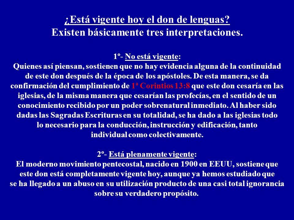 ¿Está vigente hoy el don de lenguas? Existen básicamente tres interpretaciones. 1º- No está vigente: Quienes así piensan, sostienen que no hay evidenc