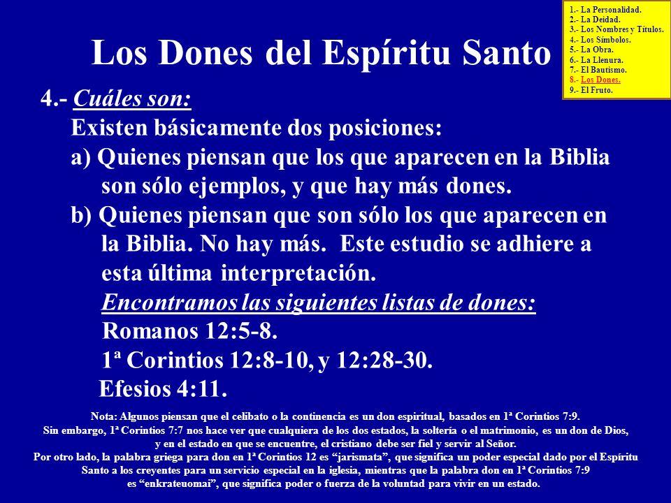 4.- Cuáles son: Existen básicamente dos posiciones: a) Quienes piensan que los que aparecen en la Biblia son sólo ejemplos, y que hay más dones. b) Qu