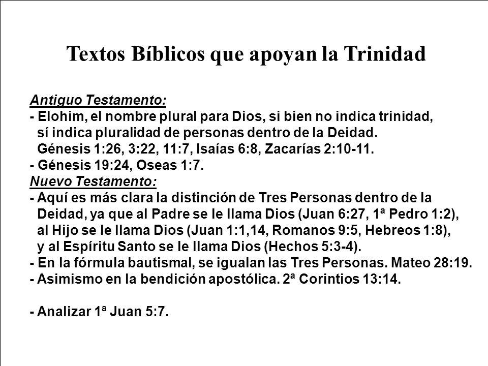 Textos Bíblicos que apoyan la Trinidad Antiguo Testamento: - Elohim, el nombre plural para Dios, si bien no indica trinidad, sí indica pluralidad de p