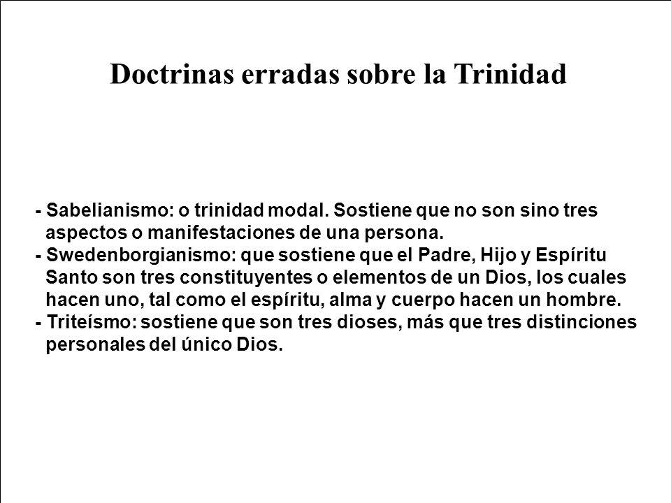 Doctrinas erradas sobre la Trinidad - Sabelianismo: o trinidad modal. Sostiene que no son sino tres aspectos o manifestaciones de una persona. - Swede