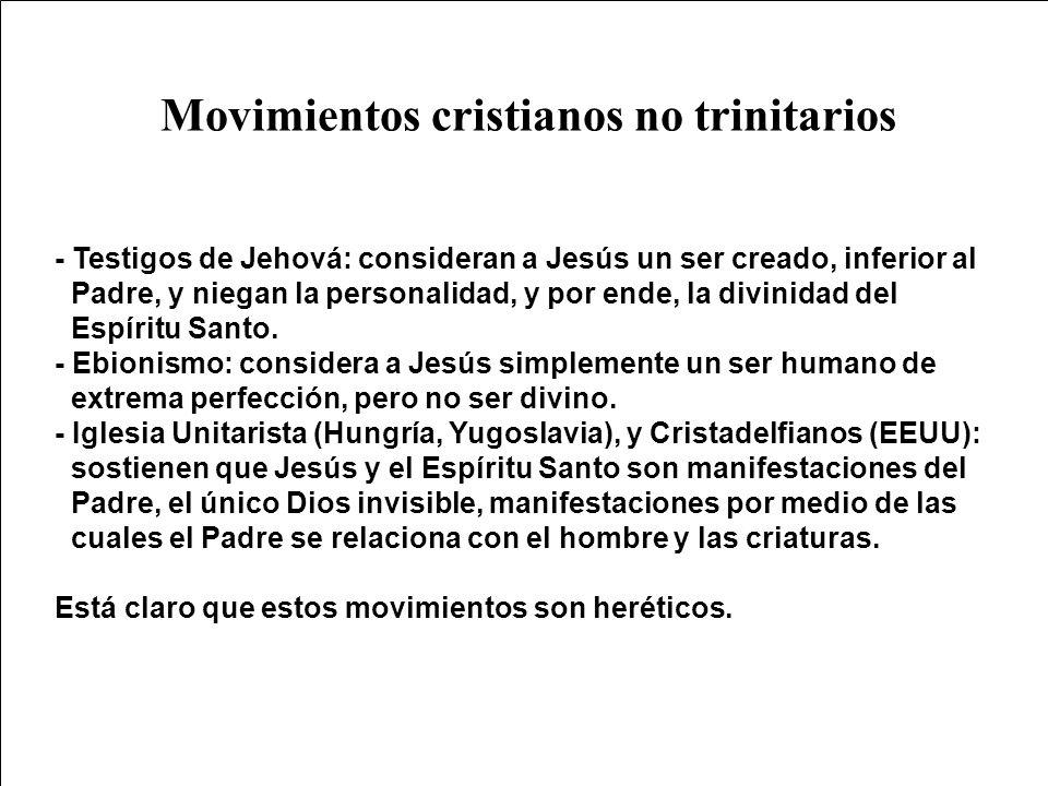 Movimientos cristianos no trinitarios - Testigos de Jehová: consideran a Jesús un ser creado, inferior al Padre, y niegan la personalidad, y por ende,
