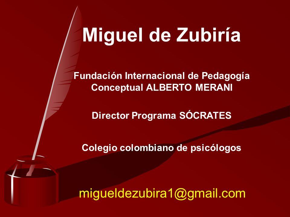 Miguel de Zubiría Fundación Internacional de Pedagogía Conceptual ALBERTO MERANI Director Programa SÓCRATES Colegio colombiano de psicólogos migueldez