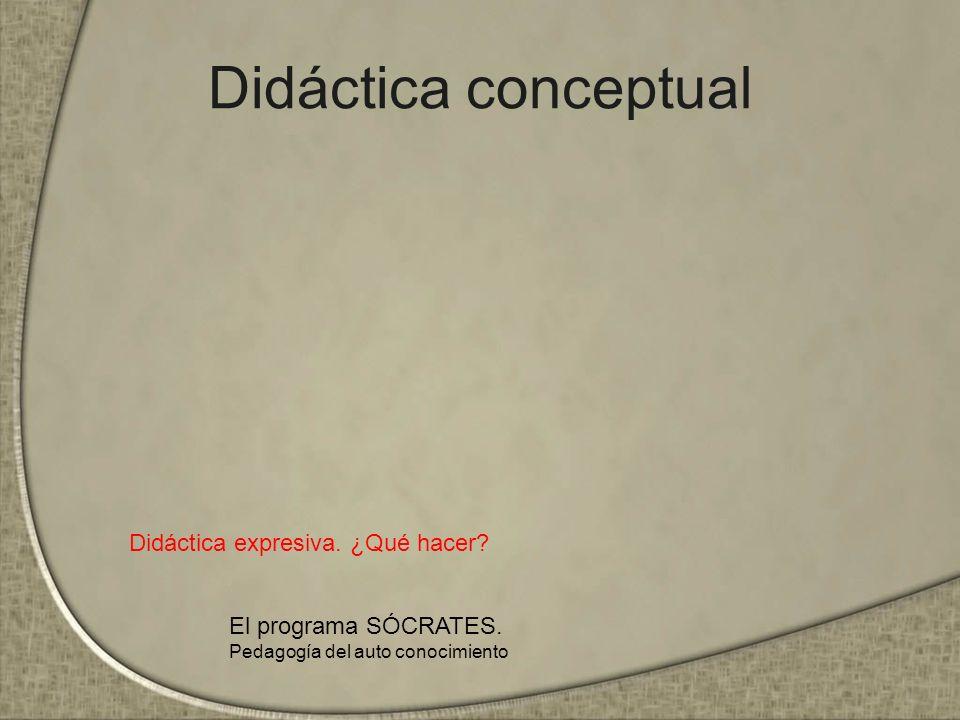 Didáctica conceptual Didáctica expresiva. ¿Qué hacer? El programa SÓCRATES. Pedagogía del auto conocimiento