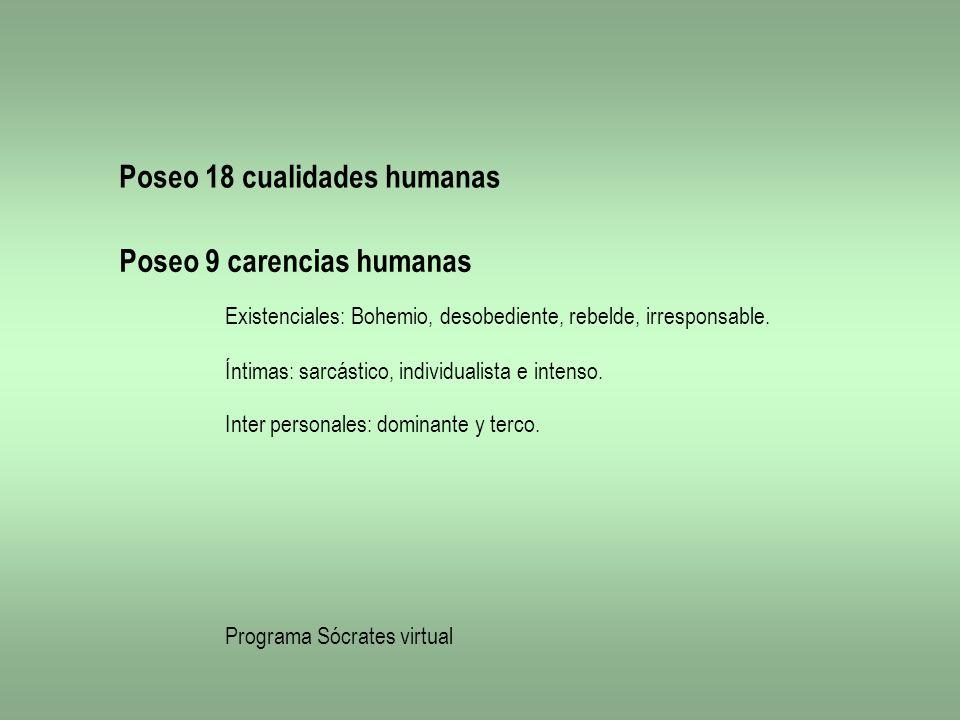 Poseo 18 cualidades humanas Poseo 9 carencias humanas Existenciales: Bohemio, desobediente, rebelde, irresponsable. Íntimas: sarcástico, individualist