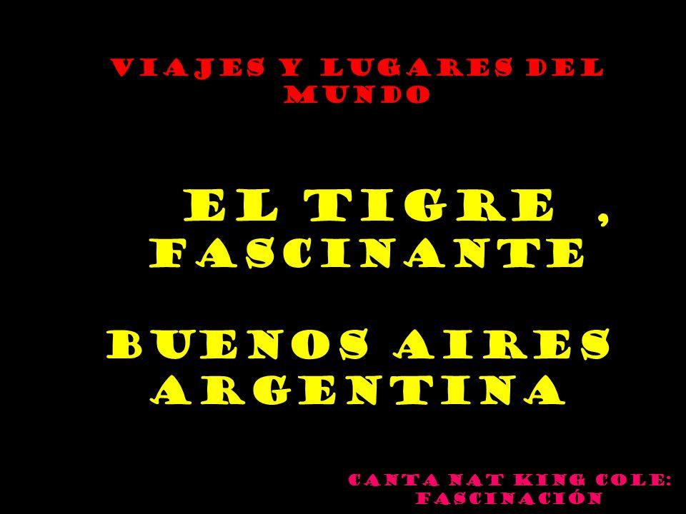 AUTOMATICO Canta Nat king Cole: Fascinación Viajes y Lugares del Mundo EL TIGRE, FASCINANTE BUENOS AIRES ARGENTINA