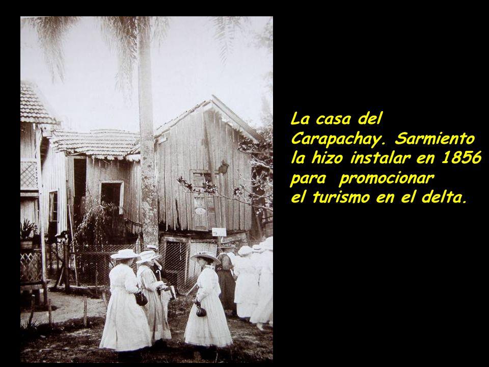 La casa del Carapachay. Sarmiento la hizo instalar en 1856 para promocionar el turismo en el delta.
