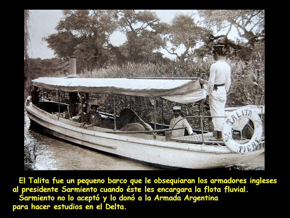 El Talita fue un pequeno barco que le obsequiaran los armadores ingleses al presidente Sarmiento cuando éste les encargara la flota fluvial.