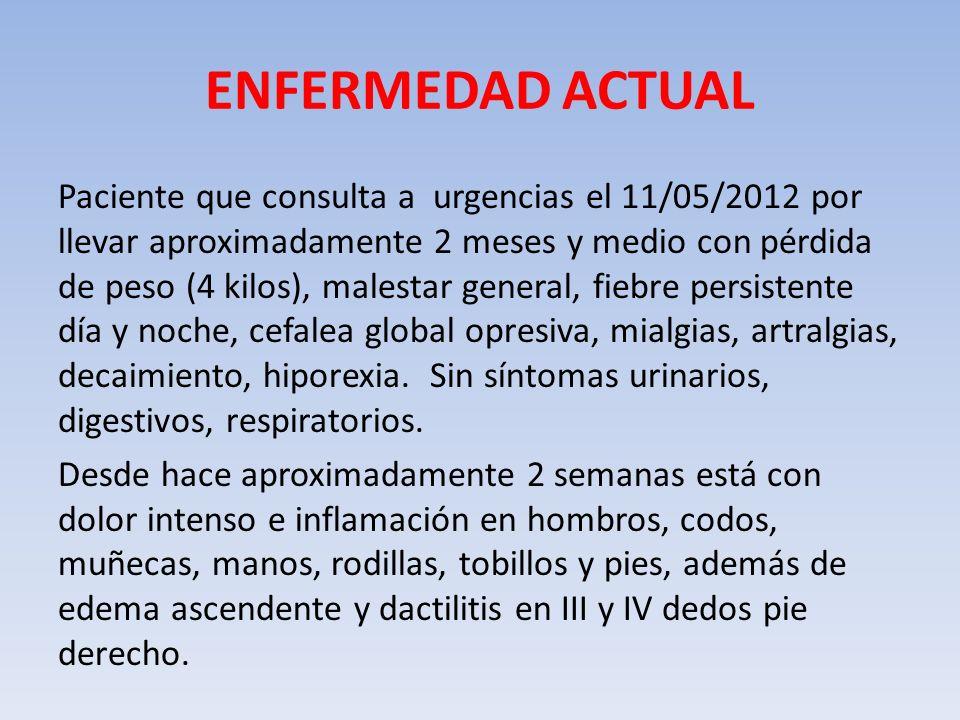 ENFERMEDAD ACTUAL Paciente que consulta a urgencias el 11/05/2012 por llevar aproximadamente 2 meses y medio con pérdida de peso (4 kilos), malestar g