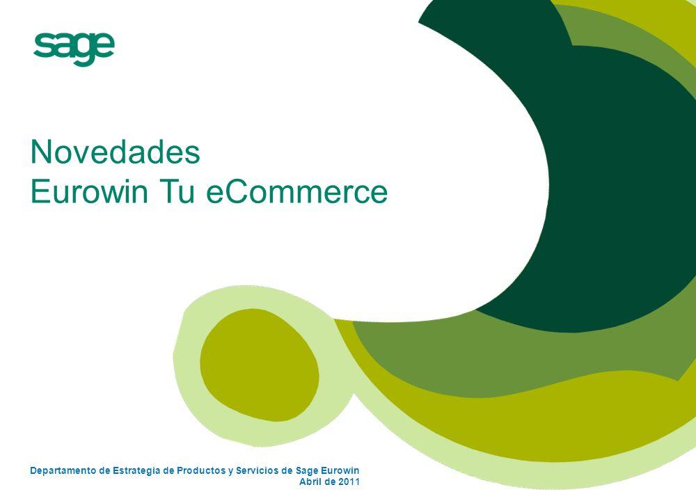 Novedades Eurowin Tu eCommerce Departamento de Estrategia de Productos y Servicios de Sage Eurowin Abril de 2011