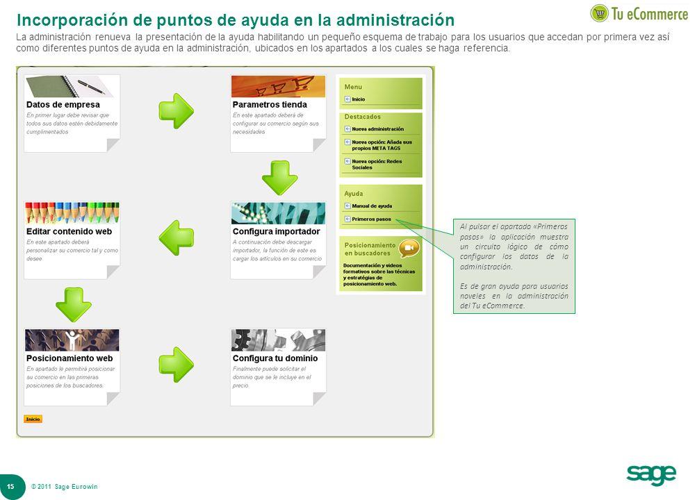 15 © 2008 Sage Incorporación de puntos de ayuda en la administración La administración renueva la presentación de la ayuda habilitando un pequeño esqu