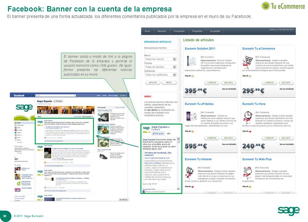 30 © 2008 Sage Facebook: Banner con la cuenta de la empresa El banner presenta de una forma actualizada los diferentes comentarios publicados por la e