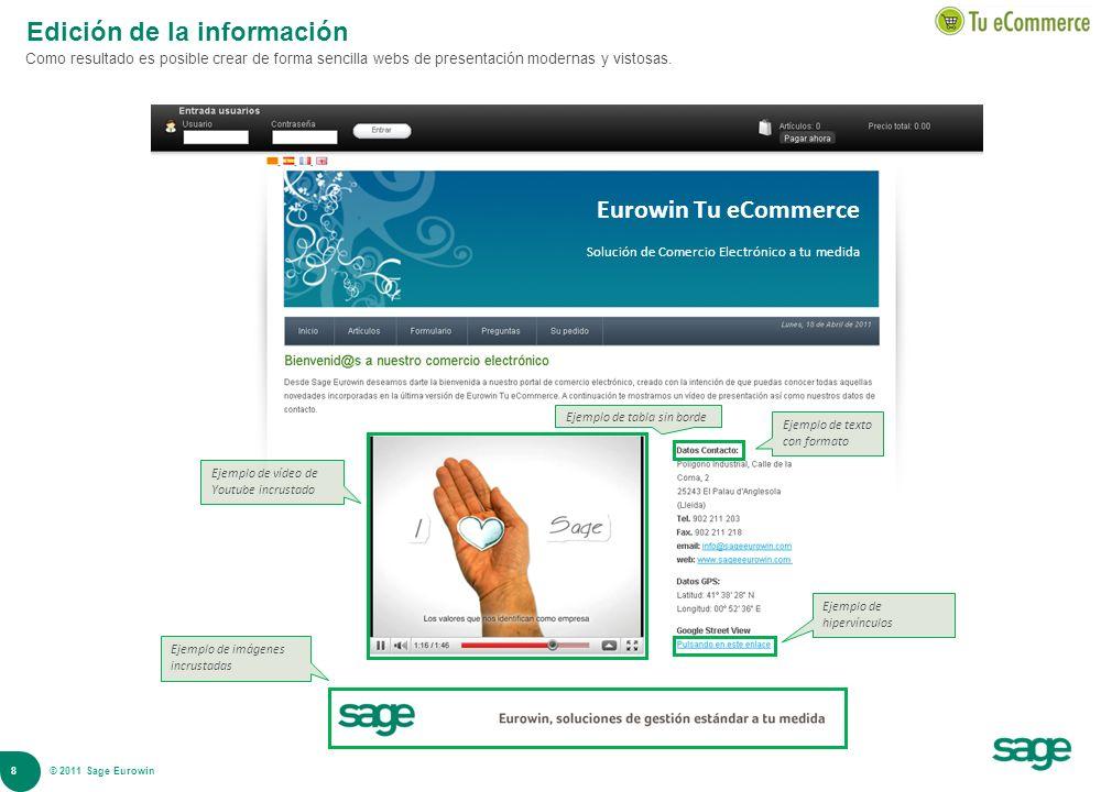 8 © 2008 Sage Edición de la información Como resultado es posible crear de forma sencilla webs de presentación modernas y vistosas. Eurowin Tu eCommer