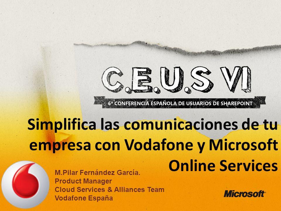 Simplifica las comunicaciones de tu empresa con Vodafone y Microsoft Online Services M.Pilar Fernández García.