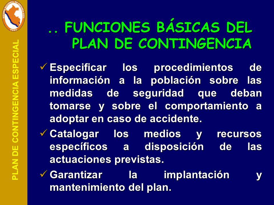 PLAN DE CONTINGENCIA ESPECIAL.. FUNCIONES BÁSICAS DEL PLAN DE CONTINGENCIA Especificar los procedimientos de información a la población sobre las medi