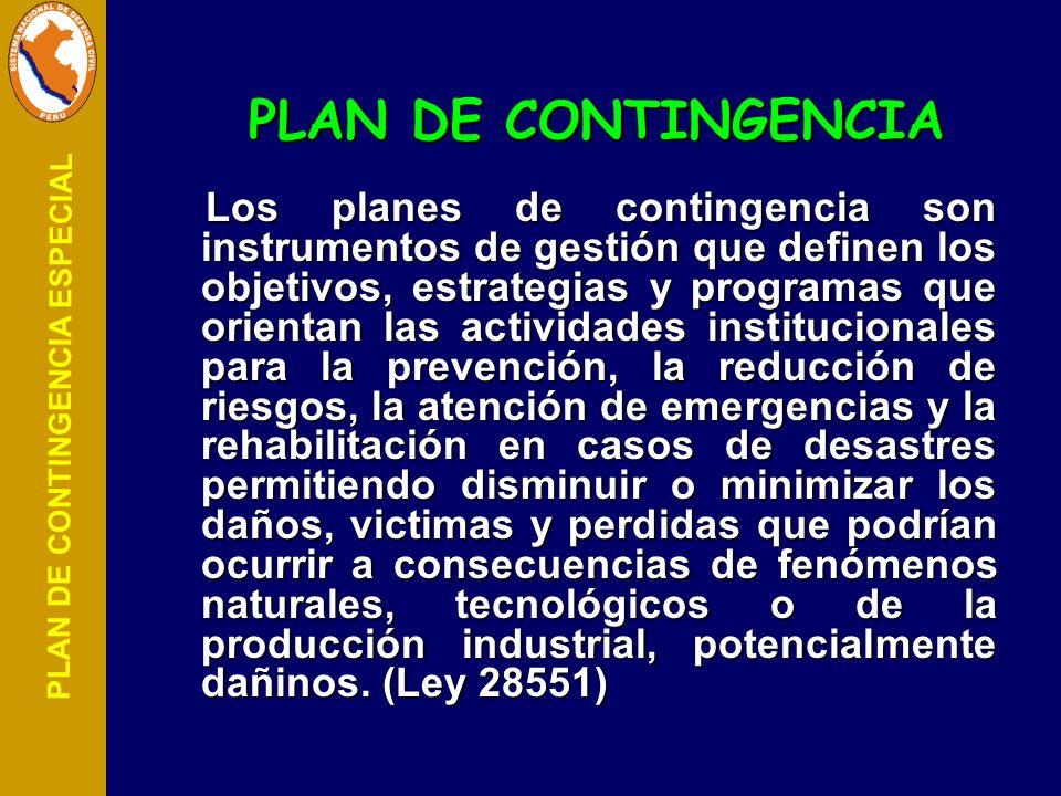 PLAN DE CONTINGENCIA Los planes de contingencia son instrumentos de gestión que definen los objetivos, estrategias y programas que orientan las activi