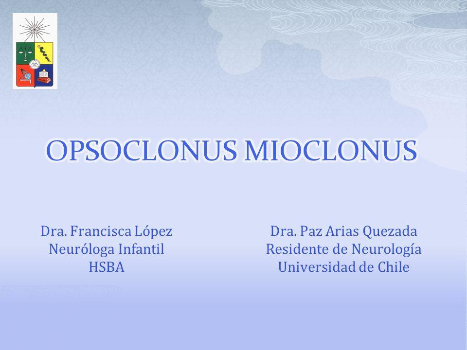 Dra. Francisca López Neuróloga Infantil HSBA Dra. Paz Arias Quezada Residente de Neurología Universidad de Chile