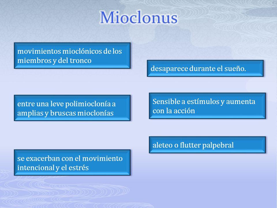 movimientos mioclónicos de los miembros y del tronco entre una leve polimioclonía a amplias y bruscas mioclonías se exacerban con el movimiento intenc