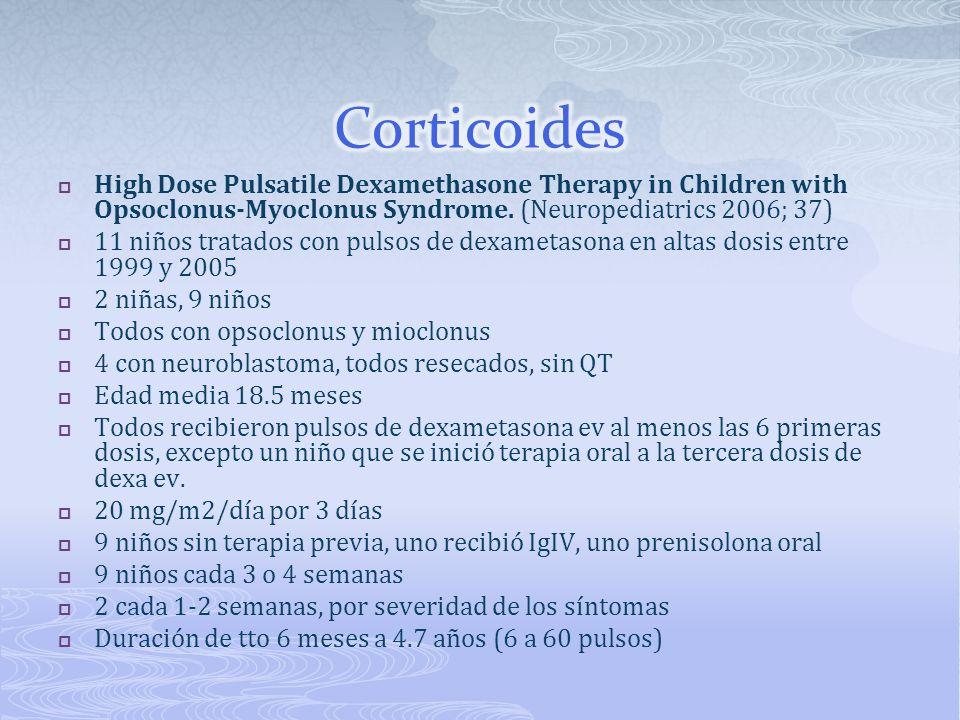 High Dose Pulsatile Dexamethasone Therapy in Children with Opsoclonus-Myoclonus Syndrome. (Neuropediatrics 2006; 37) 11 niños tratados con pulsos de d
