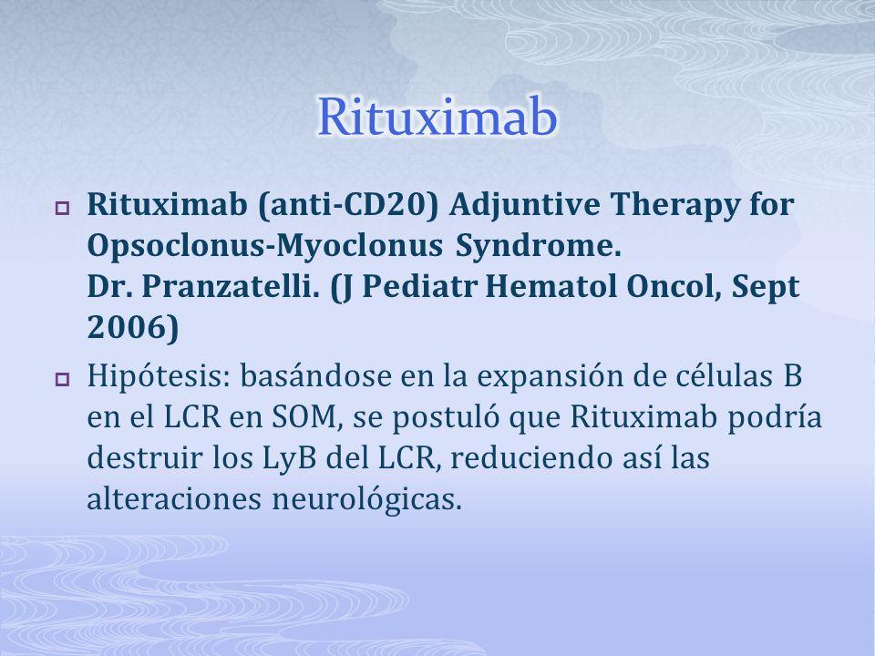 Rituximab (anti-CD20) Adjuntive Therapy for Opsoclonus-Myoclonus Syndrome. Dr. Pranzatelli. (J Pediatr Hematol Oncol, Sept 2006) Hipótesis: basándose