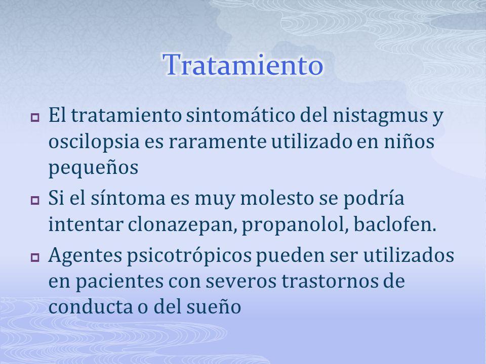 El tratamiento sintomático del nistagmus y oscilopsia es raramente utilizado en niños pequeños Si el síntoma es muy molesto se podría intentar clonaze
