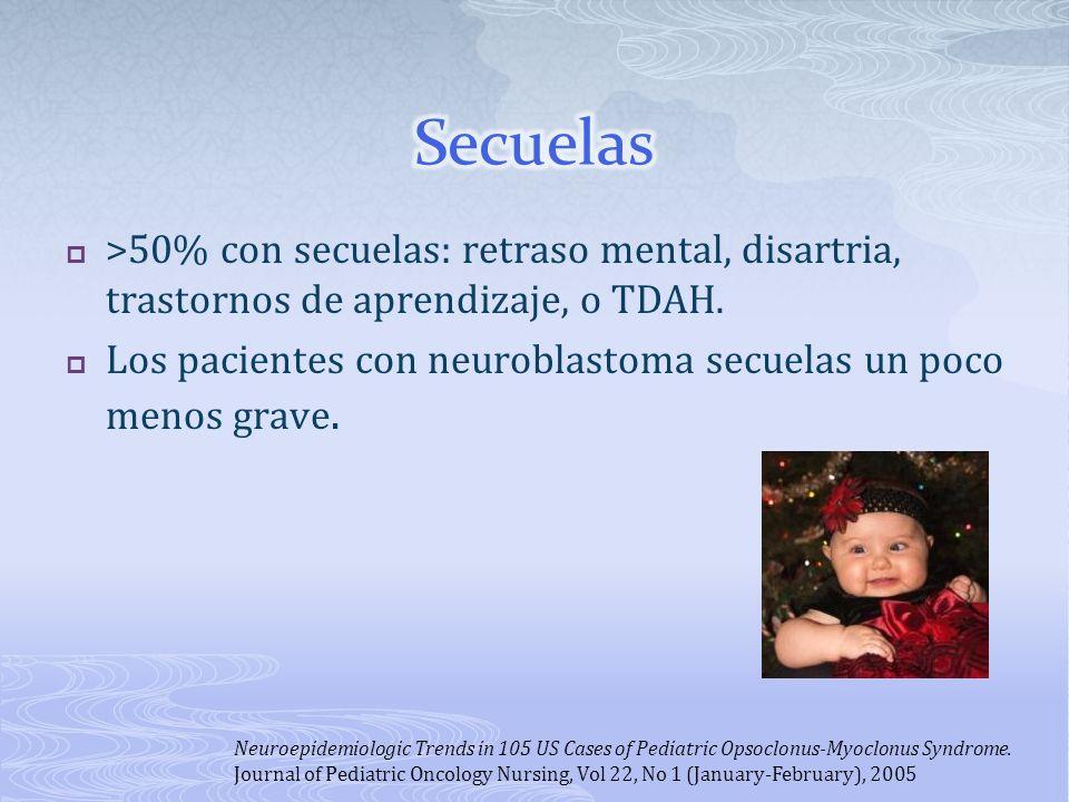 >50% con secuelas: retraso mental, disartria, trastornos de aprendizaje, o TDAH. Los pacientes con neuroblastoma secuelas un poco menos grave. Neuroep