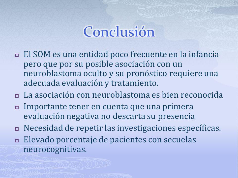 El SOM es una entidad poco frecuente en la infancia pero que por su posible asociación con un neuroblastoma oculto y su pronóstico requiere una adecua
