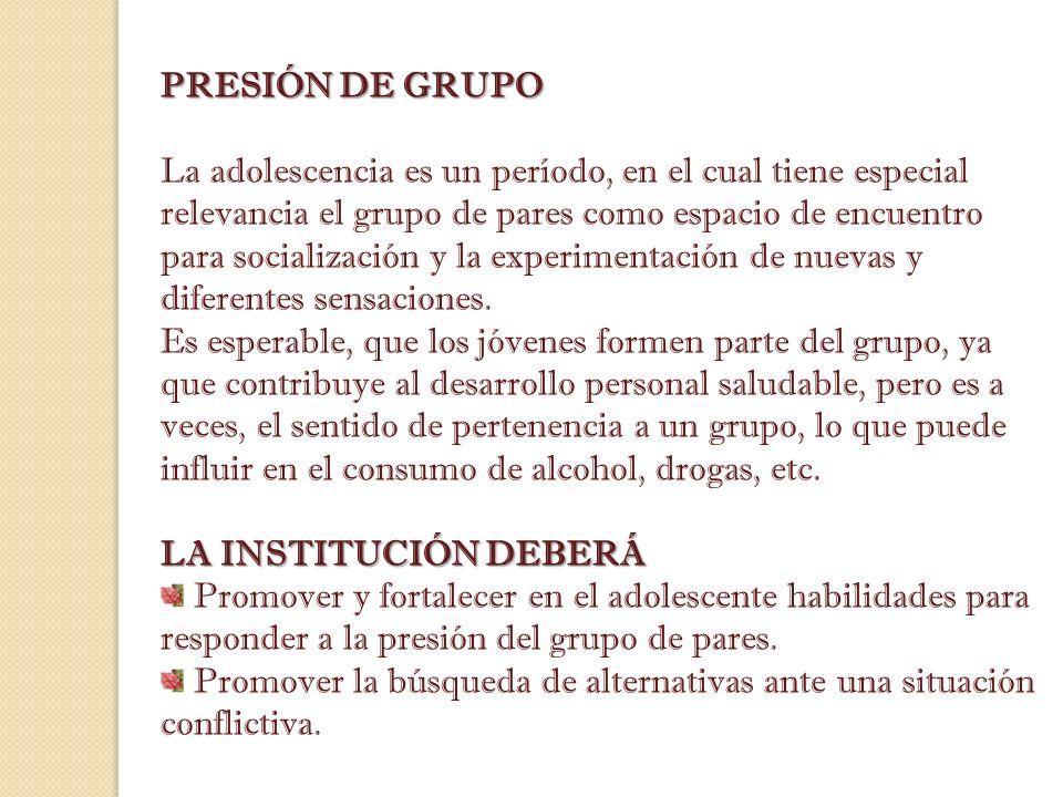 PRESIÓN DE GRUPO La adolescencia es un período, en el cual tiene especial relevancia el grupo de pares como espacio de encuentro para socialización y