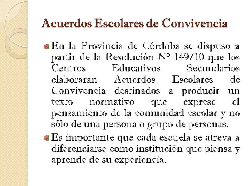 Acuerdos Escolares de Convivencia En la Provincia de Córdoba se dispuso a partir de la Resolución N° 149/10 que los Centros Educativos Secundarios ela