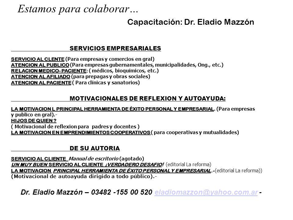 Estamos para colaborar… Capacitación: Dr. Eladio Mazzón SERVICIOS EMPRESARIALES SERVICIO AL CLENTE (Para empresas y comercios en gral) ATENCION AL PUB