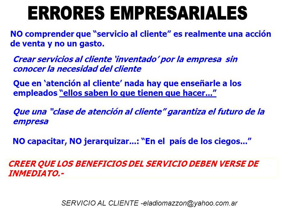 NO comprender que servicio al cliente es realmente una acción de venta y no un gasto. Crear servicios al cliente inventado por la empresa sin conocer