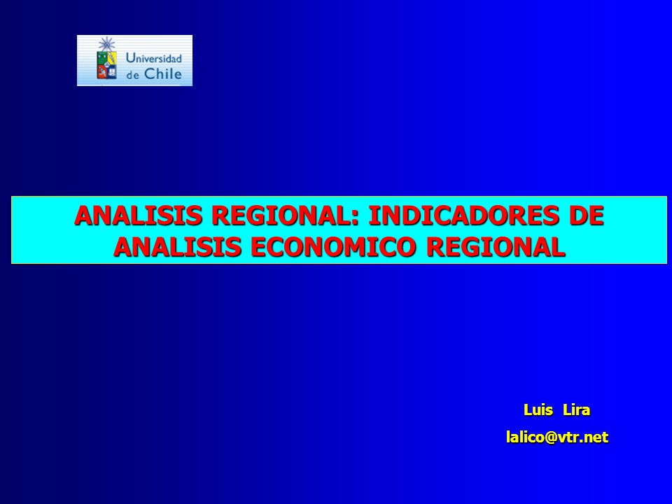 ANALISIS REGIONAL: INDICADORES DE ANALISIS ECONOMICO REGIONAL Luis Lira lalico@vtr.net