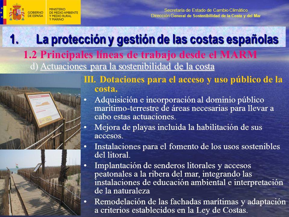 Secretaría de Estado de Cambio Climático Dirección G eneral de Sostenibilidad de la Costa y del Mar d) Actuaciones para la sostenibilidad de la costa III.