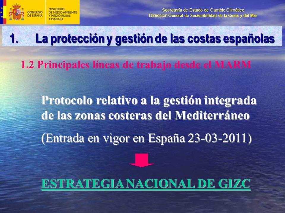 Secretaría de Estado de Cambio Climático Dirección G eneral de Sostenibilidad de la Costa y del Mar Protocolo relativo a la gestión integrada de las zonas costeras del Mediterráneo (Entrada en vigor en España 23-03-2011) ESTRATEGIA NACIONAL DE GIZC 1.2 Principales líneas de trabajo desde el MARM 1.La protección y gestión de las costas españolas