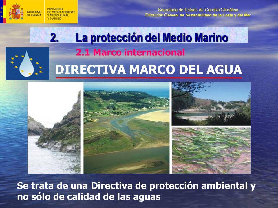 Secretaría de Estado de Cambio Climático Dirección G eneral de Sostenibilidad de la Costa y del Mar DIRECTIVA MARCO DEL AGUA Se trata de una Directiva de protección ambiental y no sólo de calidad de las aguas 2.La protección del Medio Marino 2.1 Marco internacional