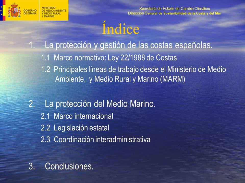 Secretaría de Estado de Cambio Climático Dirección G eneral de Sostenibilidad de la Costa y del Mar Índice 1.La protección y gestión de las costas españolas.