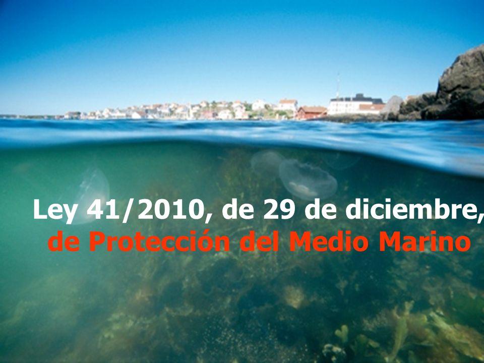 Secretaría de Estado de Cambio Climático Dirección G eneral de Sostenibilidad de la Costa y del Mar Ley 41/2010, de 29 de diciembre, de Protección del Medio Marino