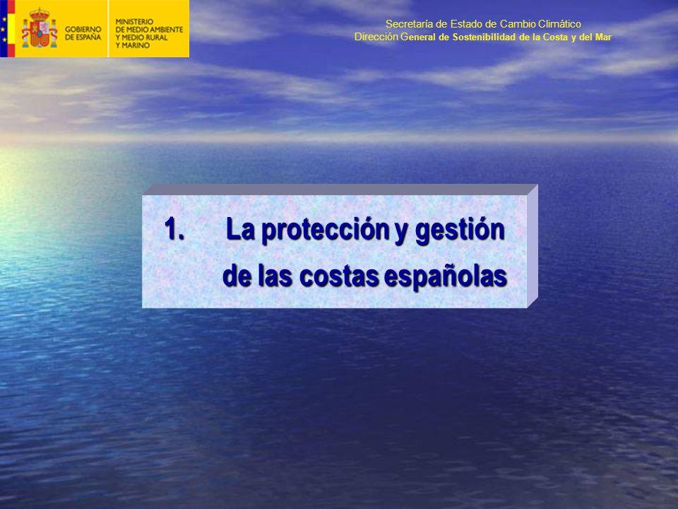 Secretaría de Estado de Cambio Climático Dirección G eneral de Sostenibilidad de la Costa y del Mar 1.La protección y gestión de las costas españolas
