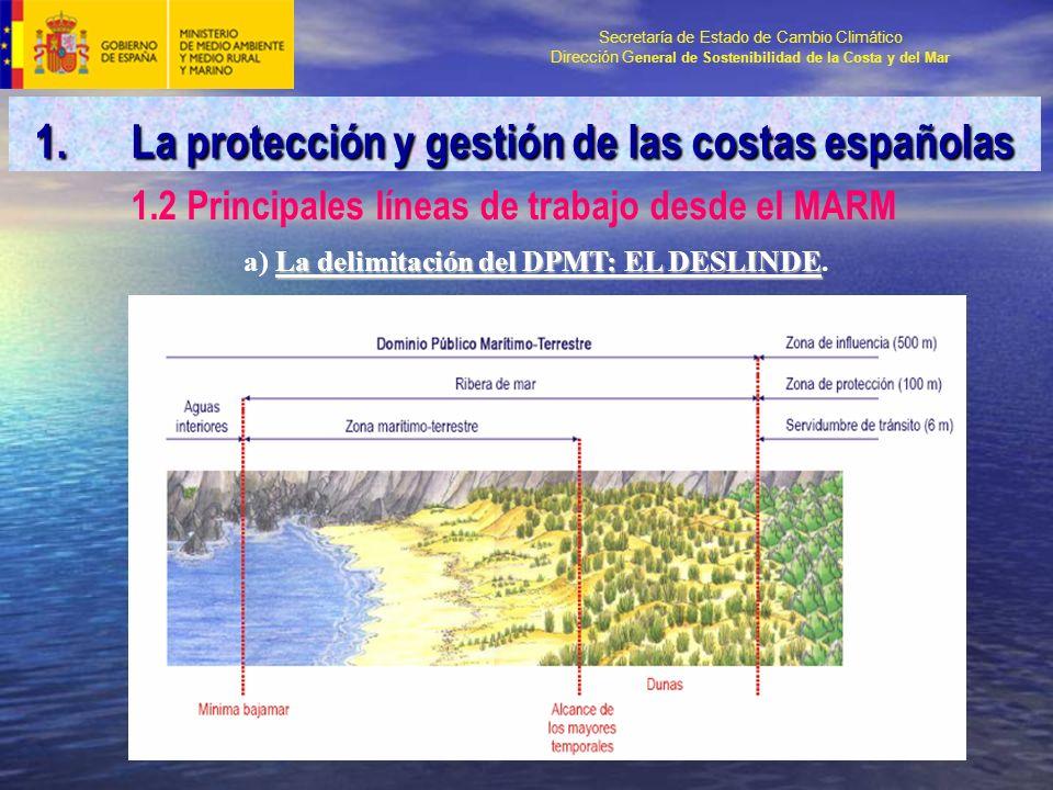 Secretaría de Estado de Cambio Climático Dirección G eneral de Sostenibilidad de la Costa y del Mar 1.2 Principales líneas de trabajo desde el MARM La delimitación del DPMT: EL DESLINDE a) La delimitación del DPMT: EL DESLINDE.