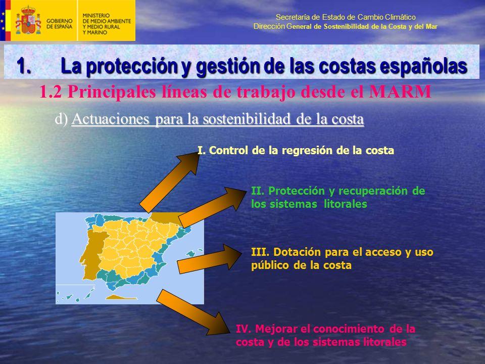 Secretaría de Estado de Cambio Climático Dirección G eneral de Sostenibilidad de la Costa y del Mar d) Actuaciones para la sostenibilidad de la costa I.