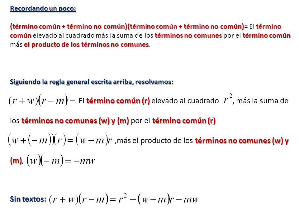 Recordando un poco: (término común + término no común)(término común + término no común)término común términos no comunes término común el producto de